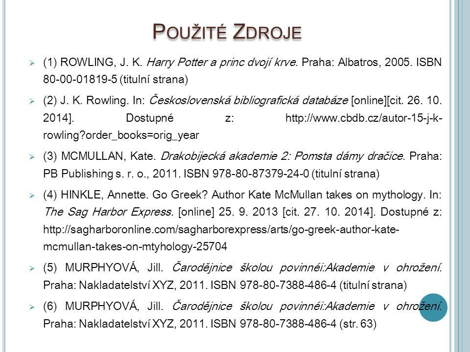 P OUŽITÉ Z DROJE  (1) ROWLING, J. K. Harry Potter a princ dvojí krve. Praha: Albatros, 2005. ISBN 80-00-01819-5 (titulní strana)  (2) J. K. Rowling.