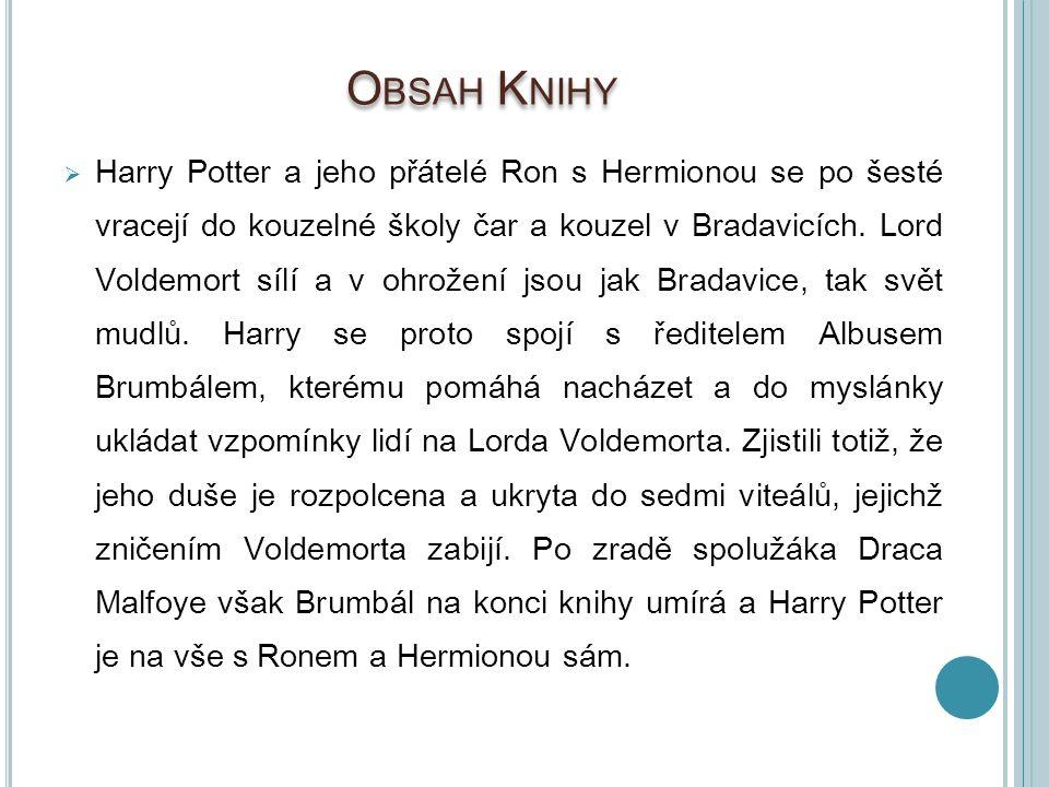O BSAH K NIHY  Harry Potter a jeho přátelé Ron s Hermionou se po šesté vracejí do kouzelné školy čar a kouzel v Bradavicích. Lord Voldemort sílí a v