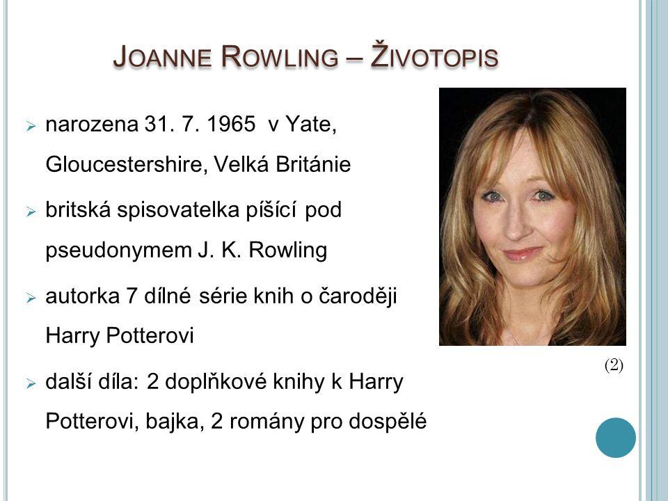 J OANNE R OWLING – Ž IVOTOPIS  narozena 31. 7. 1965 v Yate, Gloucestershire, Velká Británie  britská spisovatelka píšící pod pseudonymem J. K. Rowli