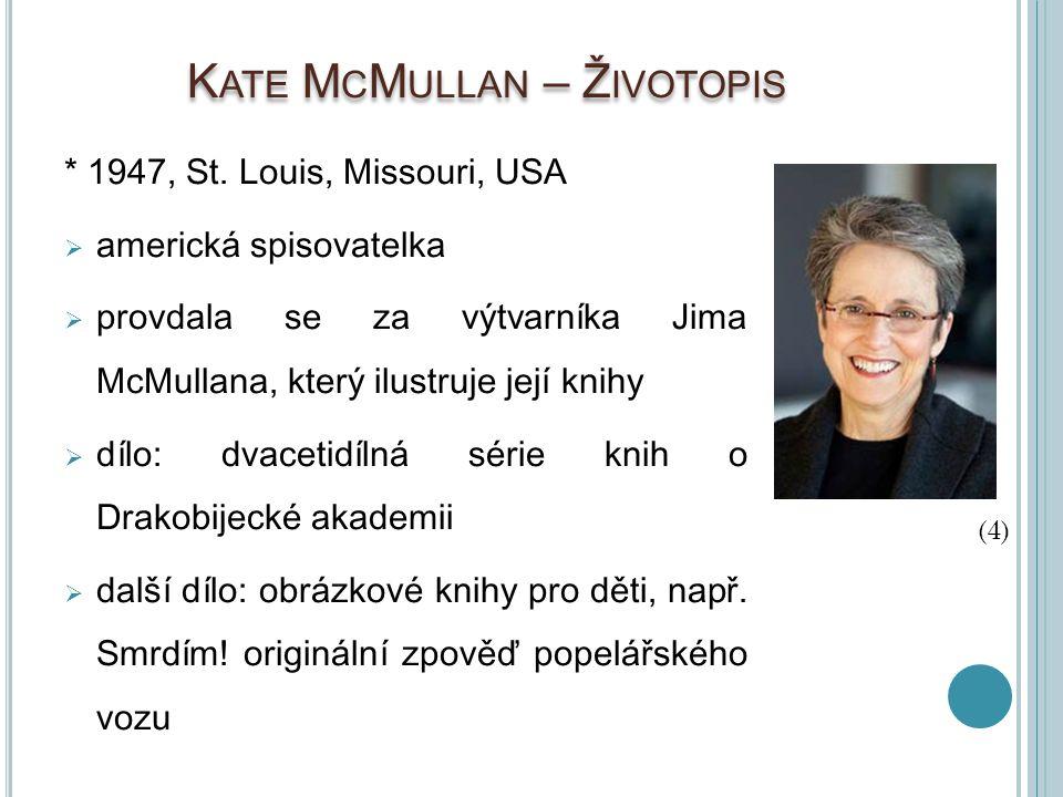 K ATE M C M ULLAN – Ž IVOTOPIS * 1947, St. Louis, Missouri, USA  americká spisovatelka  provdala se za výtvarníka Jima McMullana, který ilustruje je