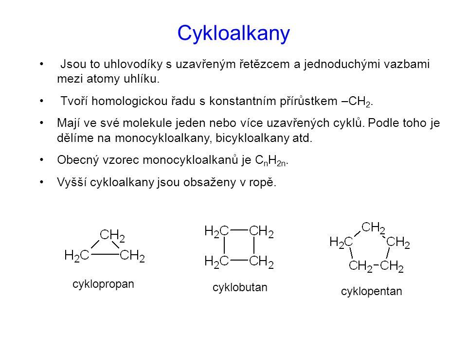 Cykloalkany Jsou to uhlovodíky s uzavřeným řetězcem a jednoduchými vazbami mezi atomy uhlíku. Tvoří homologickou řadu s konstantním přírůstkem –CH 2.