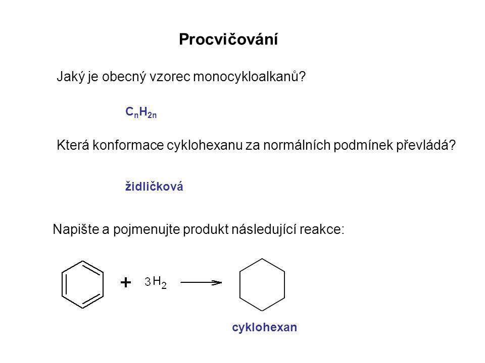 Procvičování Jaký je obecný vzorec monocykloalkanů? Která konformace cyklohexanu za normálních podmínek převládá? Napište a pojmenujte produkt následu