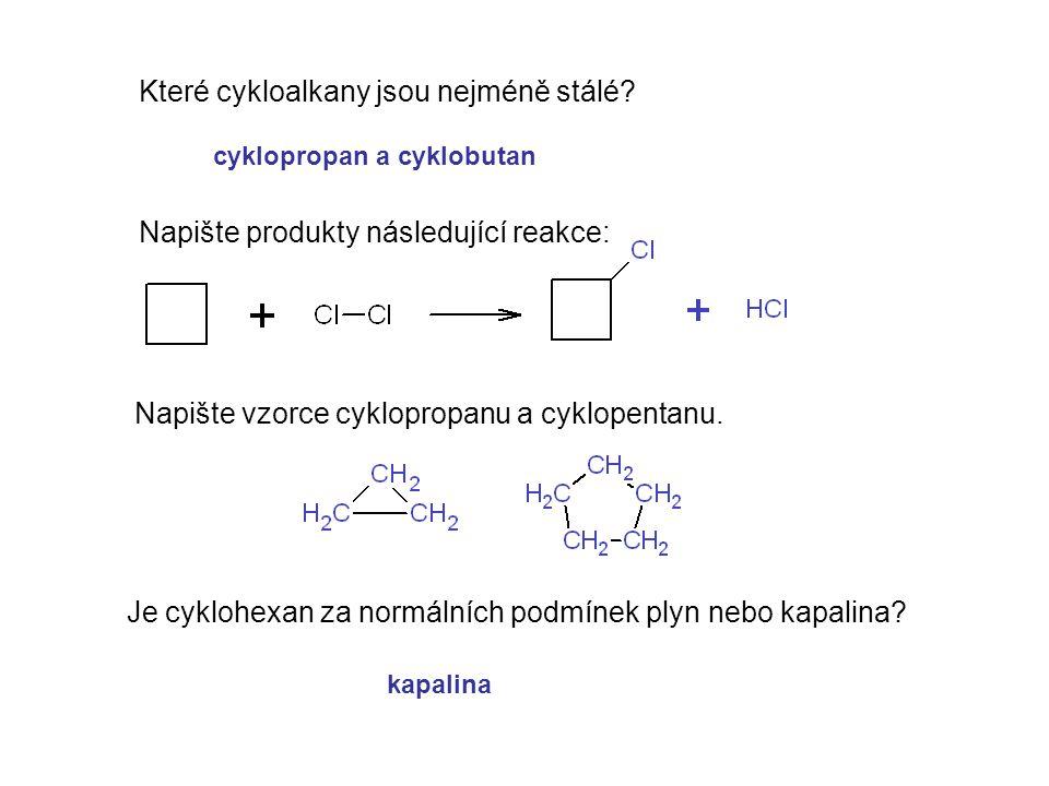 Které cykloalkany jsou nejméně stálé? Napište produkty následující reakce: Napište vzorce cyklopropanu a cyklopentanu. Je cyklohexan za normálních pod