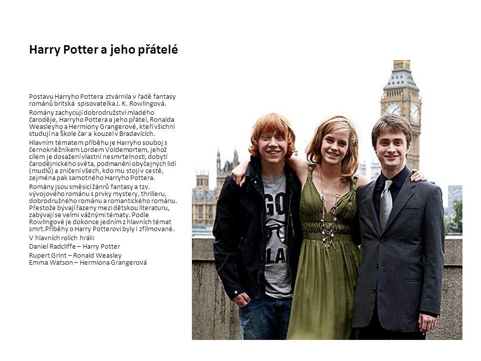 Harry Potter a jeho přátelé Postavu Harryho Pottera ztvárnila v řadě fantasy románů britská spisovatelka J. K. Rowlingová. Romány zachycují dobrodružs