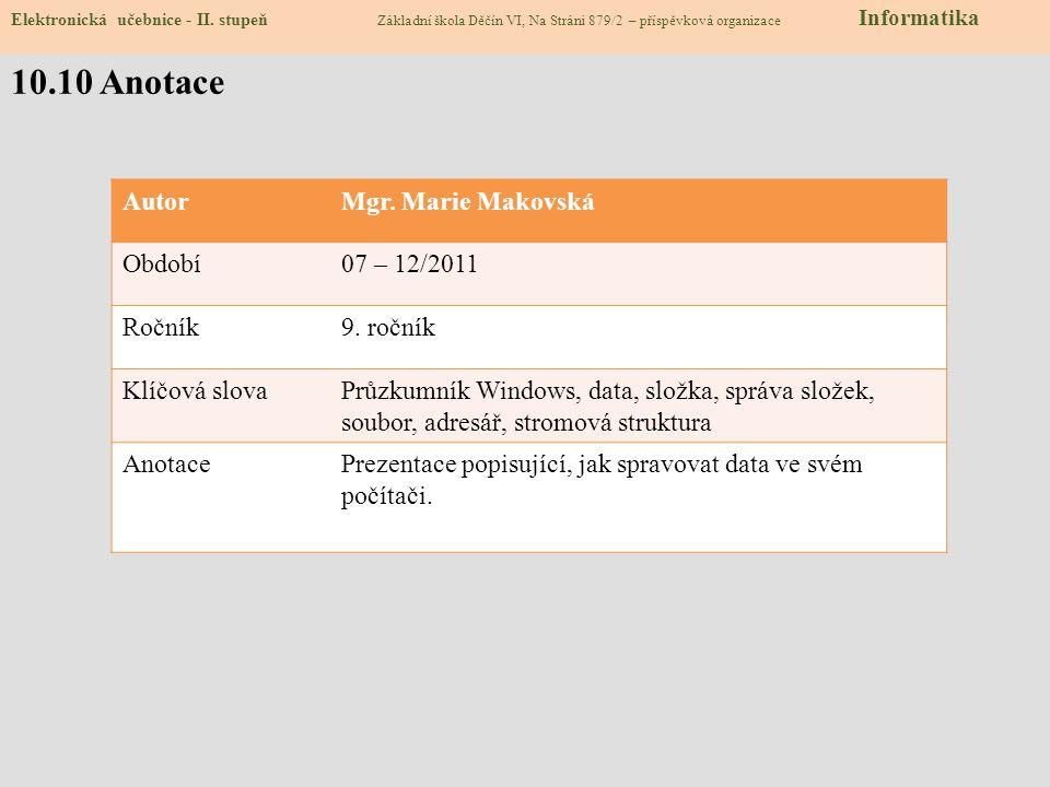 Zdroje: Informatika pro základní školy 1, Jiří Vaníček, Petr Řezníček, Computer Press, a.s. Brno, 2004, ISBN 80-251-0196-7 strana 19 – 20, 73 - 83slid