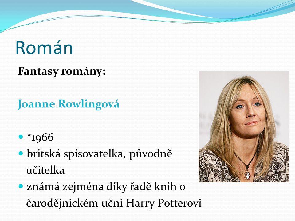 Román Fantasy romány: Joanne Rowlingová *1966 britská spisovatelka, původně učitelka známá zejména díky řadě knih o čarodějnickém učni Harry Potterovi