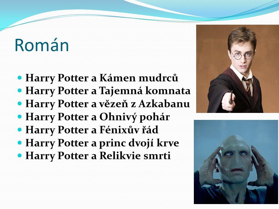 Román Harry Potter a Kámen mudrců Harry Potter a Tajemná komnata Harry Potter a vězeň z Azkabanu Harry Potter a Ohnivý pohár Harry Potter a Fénixův řá
