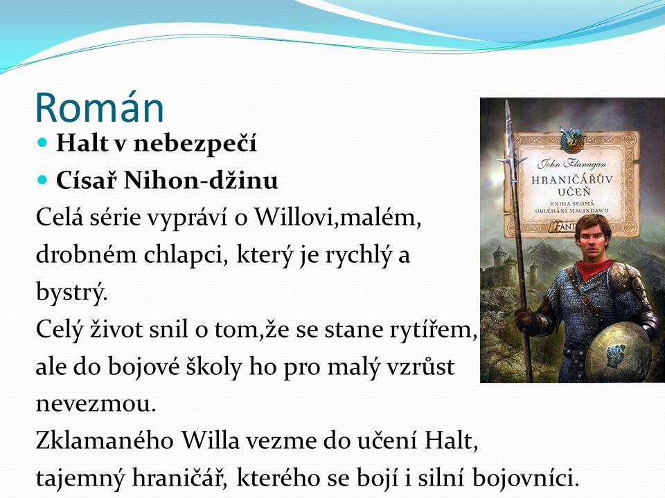 Román Halt v nebezpečí Císař Nihon-džinu Celá série vypráví o Willovi,malém, drobném chlapci, který je rychlý a bystrý. Celý život snil o tom,že se st