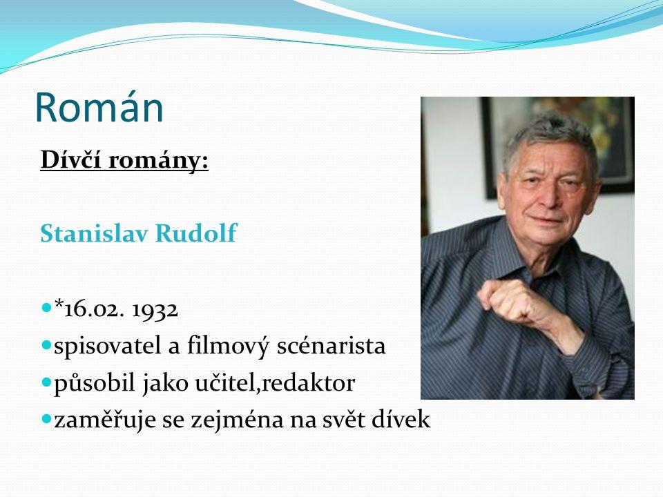 Román Dívčí romány: Stanislav Rudolf *16.02. 1932 spisovatel a filmový scénarista působil jako učitel,redaktor zaměřuje se zejména na svět dívek