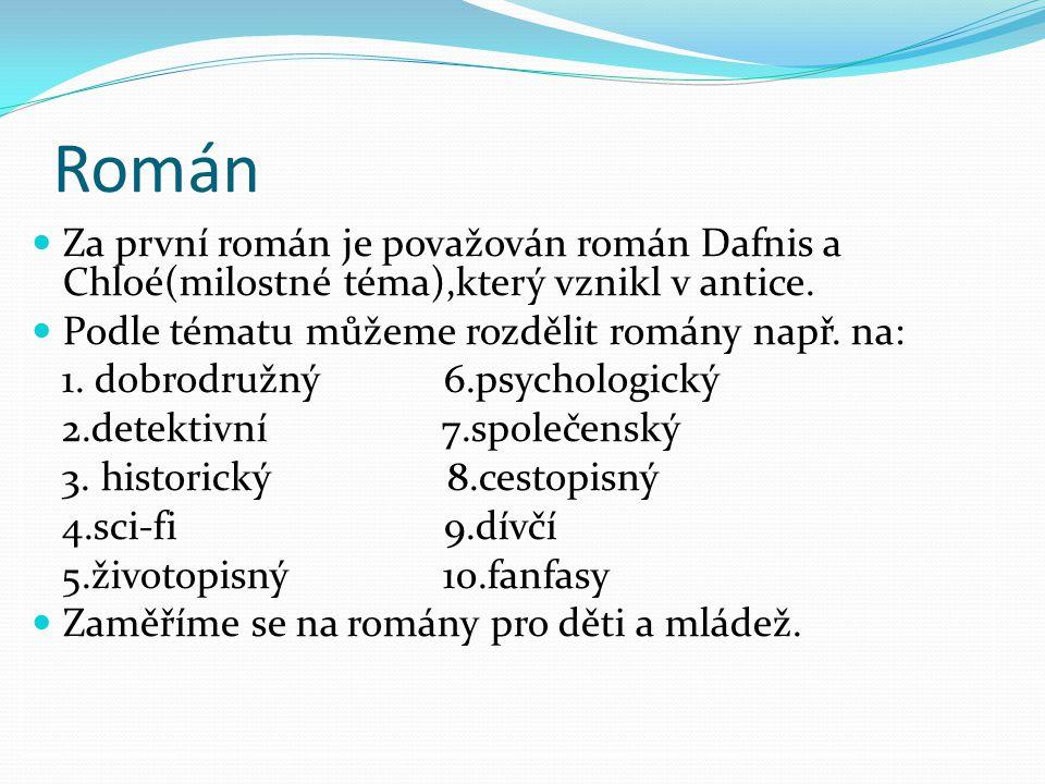 Román Za první román je považován román Dafnis a Chloé(milostné téma),který vznikl v antice. Podle tématu můžeme rozdělit romány např. na: 1. dobrodru