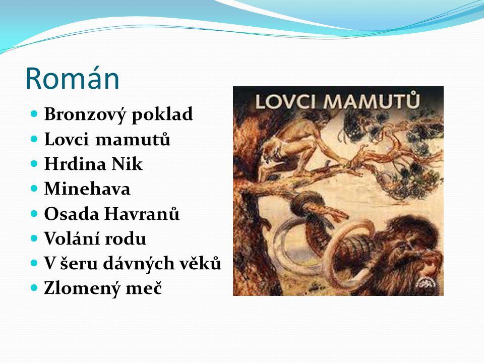 Román Bronzový poklad Lovci mamutů Hrdina Nik Minehava Osada Havranů Volání rodu V šeru dávných věků Zlomený meč