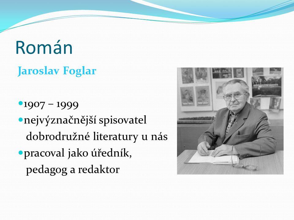 Román Jaroslav Foglar 1907 – 1999 nejvýznačnější spisovatel dobrodružné literatury u nás pracoval jako úředník, pedagog a redaktor