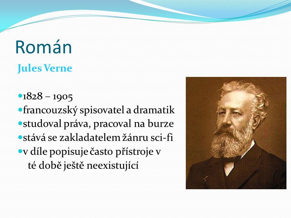 Román Jules Verne 1828 – 1905 francouzský spisovatel a dramatik studoval práva, pracoval na burze stává se zakladatelem žánru sci-fi v díle popisuje č