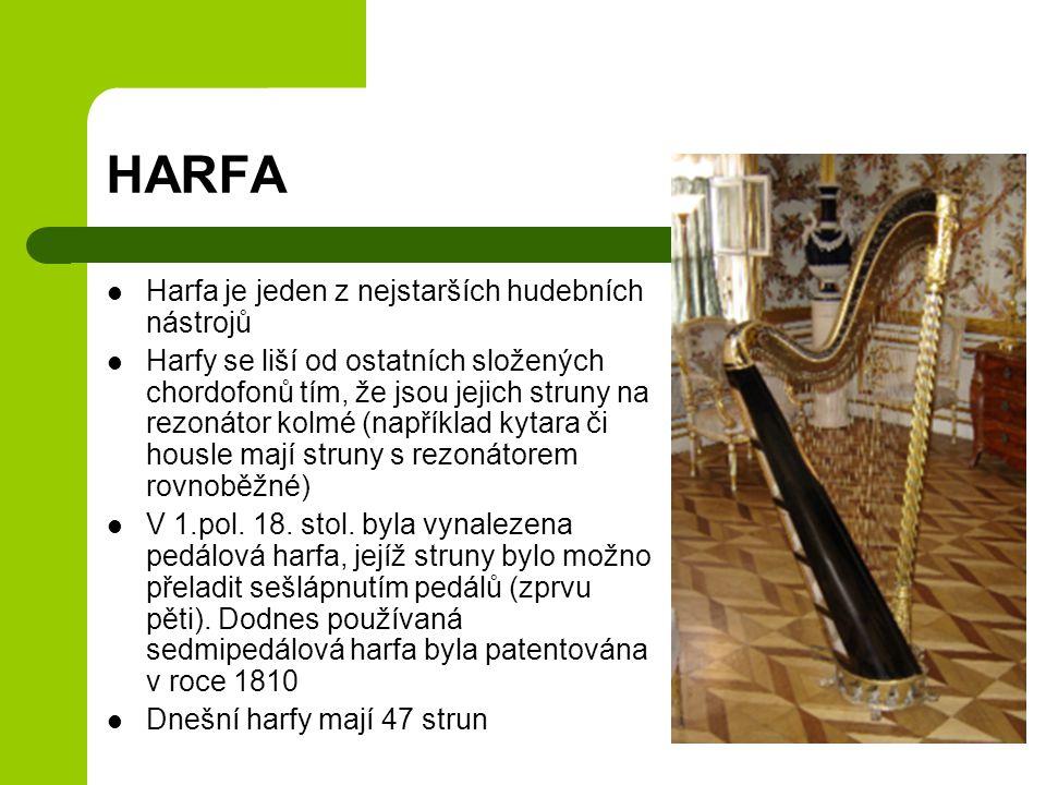 HARFA Harfa je jeden z nejstarších hudebních nástrojů Harfy se liší od ostatních složených chordofonů tím, že jsou jejich struny na rezonátor kolmé (například kytara či housle mají struny s rezonátorem rovnoběžné) V 1.pol.