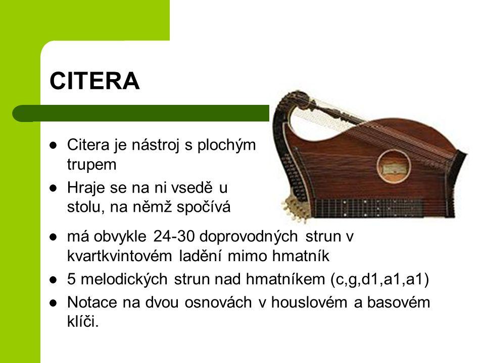 CITERA má obvykle 24-30 doprovodných strun v kvartkvintovém ladění mimo hmatník 5 melodických strun nad hmatníkem (c,g,d1,a1,a1) Notace na dvou osnová