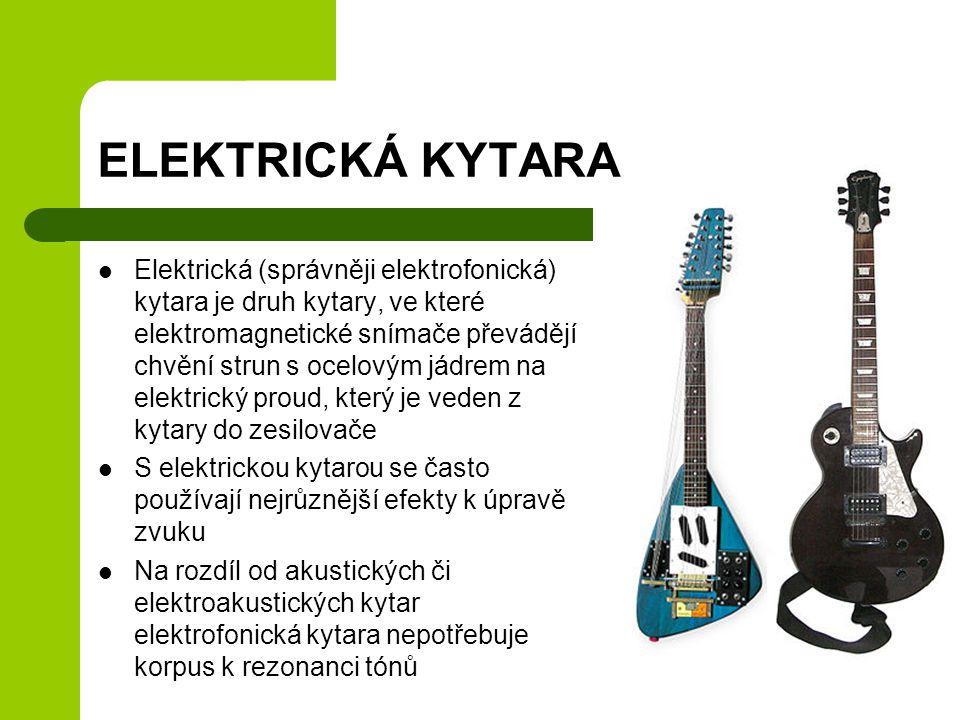 ELEKTRICKÁ KYTARA Elektrická (správněji elektrofonická) kytara je druh kytary, ve které elektromagnetické snímače převádějí chvění strun s ocelovým jádrem na elektrický proud, který je veden z kytary do zesilovače S elektrickou kytarou se často používají nejrůznější efekty k úpravě zvuku Na rozdíl od akustických či elektroakustických kytar elektrofonická kytara nepotřebuje korpus k rezonanci tónů