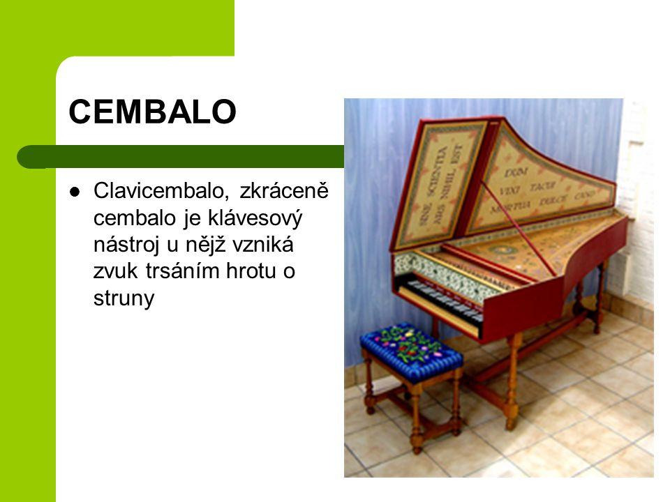 CEMBALO Clavicembalo, zkráceně cembalo je klávesový nástroj u nějž vzniká zvuk trsáním hrotu o struny