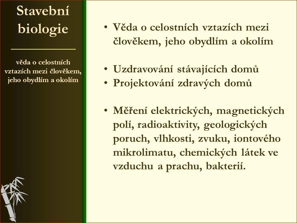věda o celostních vztazích mezi člověkem, jeho obydlím a okolím 25 pravidel Stavební biologie 12.