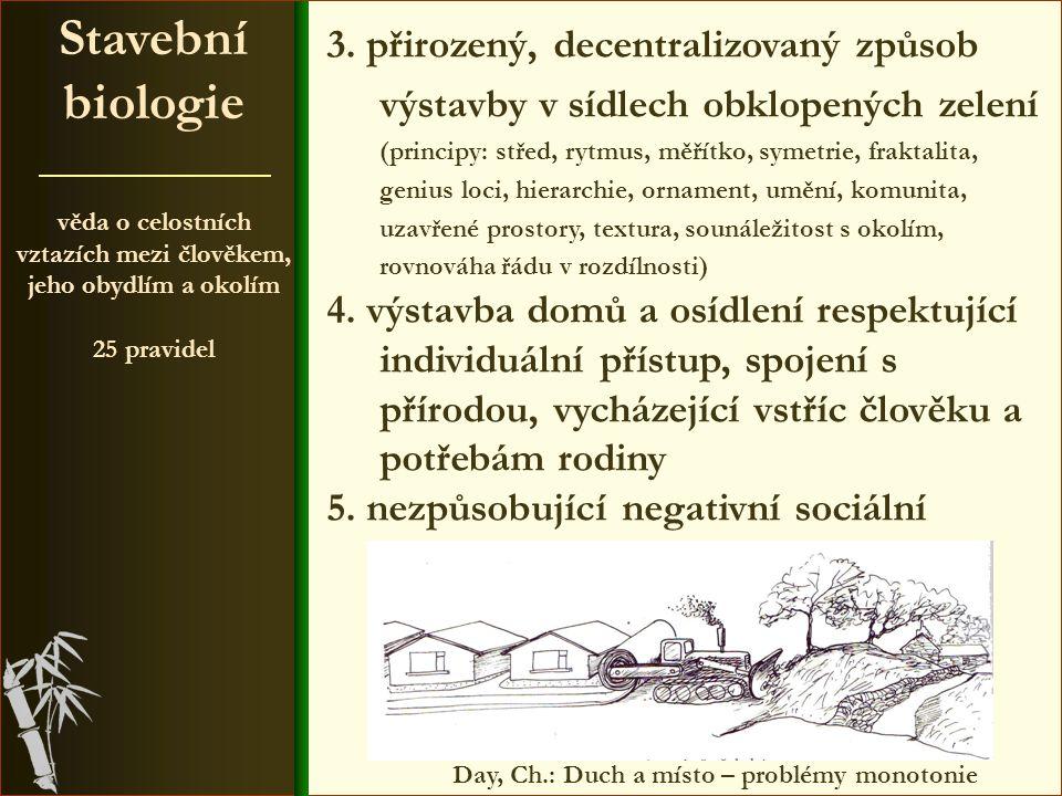 věda o celostních vztazích mezi člověkem, jeho obydlím a okolím 25 pravidel Stavební biologie 13.