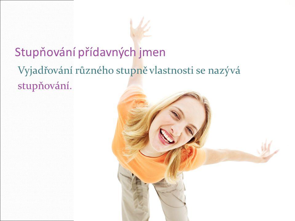 II. stupeň přídavných jmen se tvoří příponami : - ejší - ější - ší Př.: veselejší, záhadnější…..