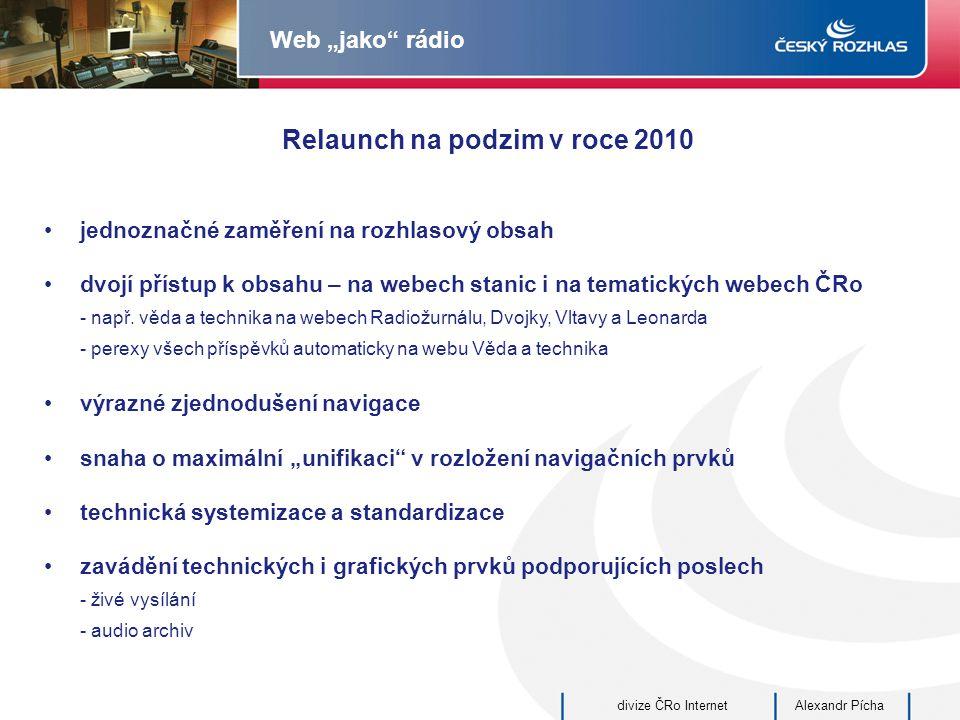 """Alexandr Píchadivize ČRo Internet Web """"jako rádio Relaunch na podzim v roce 2010 jednoznačné zaměření na rozhlasový obsah dvojí přístup k obsahu – na webech stanic i na tematických webech ČRo - např."""