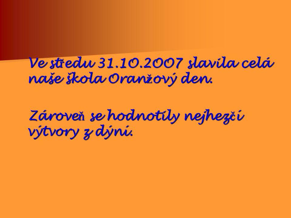 Ve st ř edu 31.1O.2OO7 slavila celá naše škola Oran ž ový den.