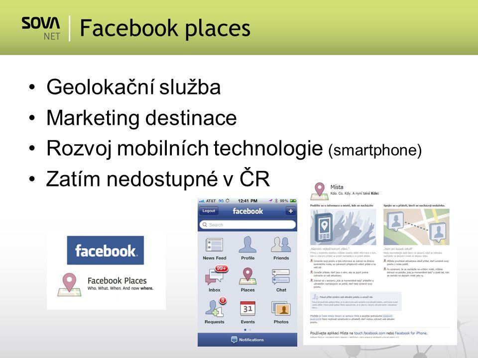 Geolokační služba Marketing destinace Rozvoj mobilních technologie (smartphone) Zatím nedostupné v ČR Facebook places