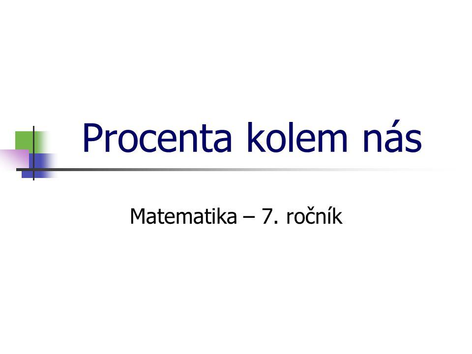 Procenta kolem nás Matematika – 7. ročník