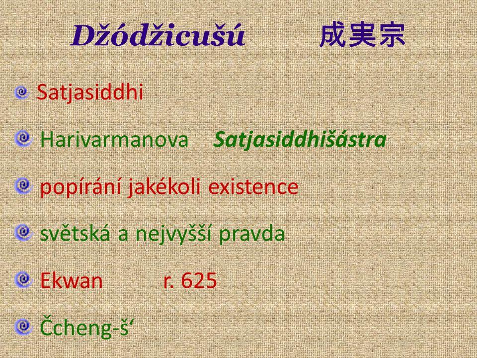 Džódžicušú 成実宗 Satjasiddhi Harivarmanova Satjasiddhišástra popírání jakékoli existence světská a nejvyšší pravda Ekwan r. 625 Čcheng-š'