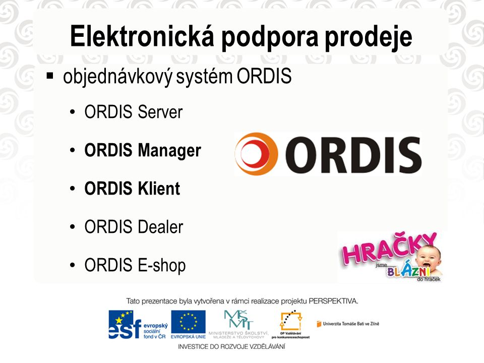 Elektronická podpora prodeje  objednávkový systém ORDIS ORDIS Server ORDIS Manager ORDIS Klient ORDIS Dealer ORDIS E-shop