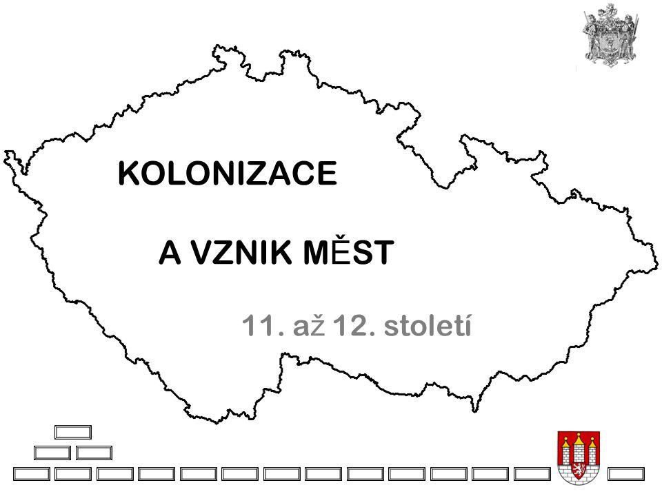 KOLONIZACE A VZNIK M Ě ST 11. a ž 12. století