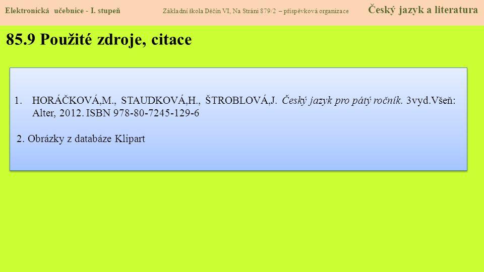 85.9 Použité zdroje, citace 1.HORÁČKOVÁ,M., STAUDKOVÁ,H., ŠTROBLOVÁ,J.