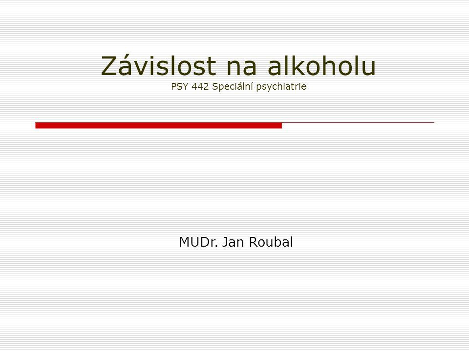 Závislost na alkoholu PSY 442 Speciální psychiatrie MUDr. Jan Roubal