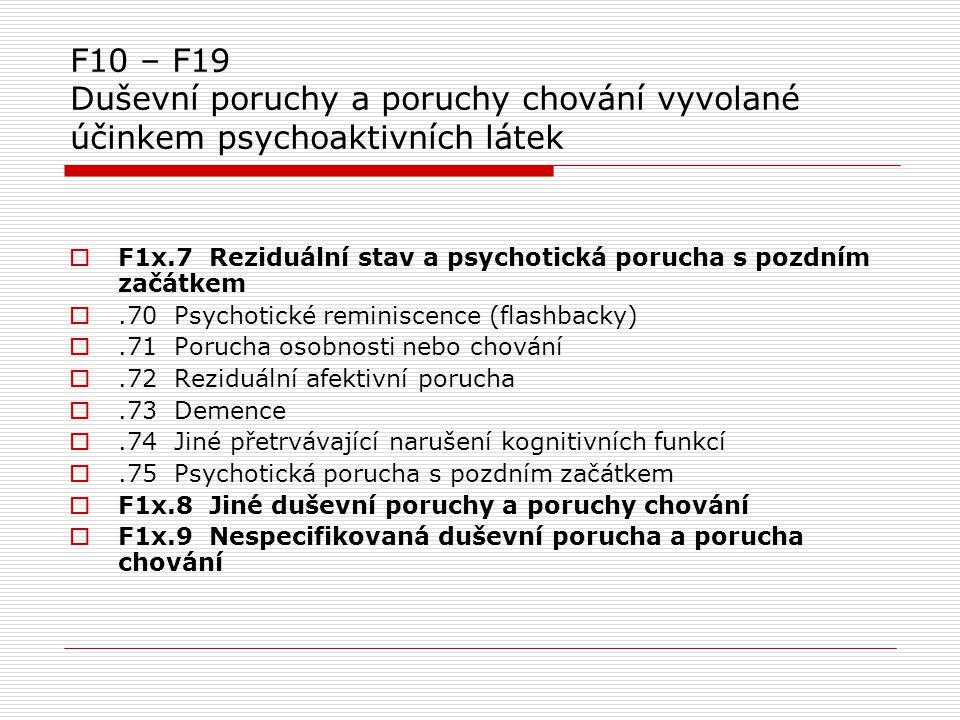 F10 – F19 Duševní poruchy a poruchy chování vyvolané účinkem psychoaktivních látek  F1x.7 Reziduální stav a psychotická porucha s pozdním začátkem .