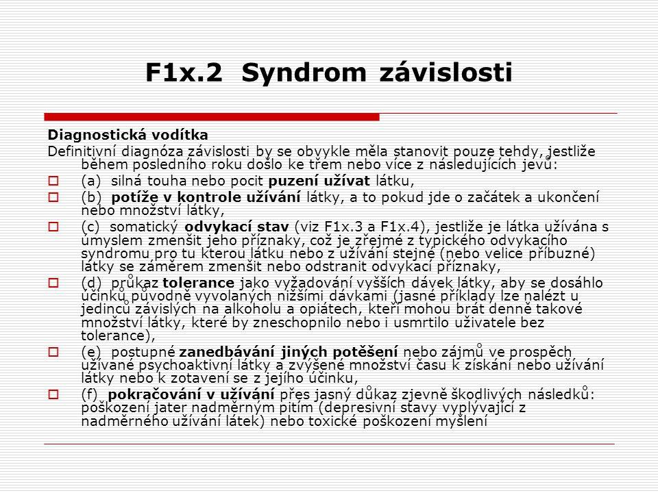 F1x.2 Syndrom závislosti Diagnostická vodítka Definitivní diagnóza závislosti by se obvykle měla stanovit pouze tehdy, jestliže během posledního roku