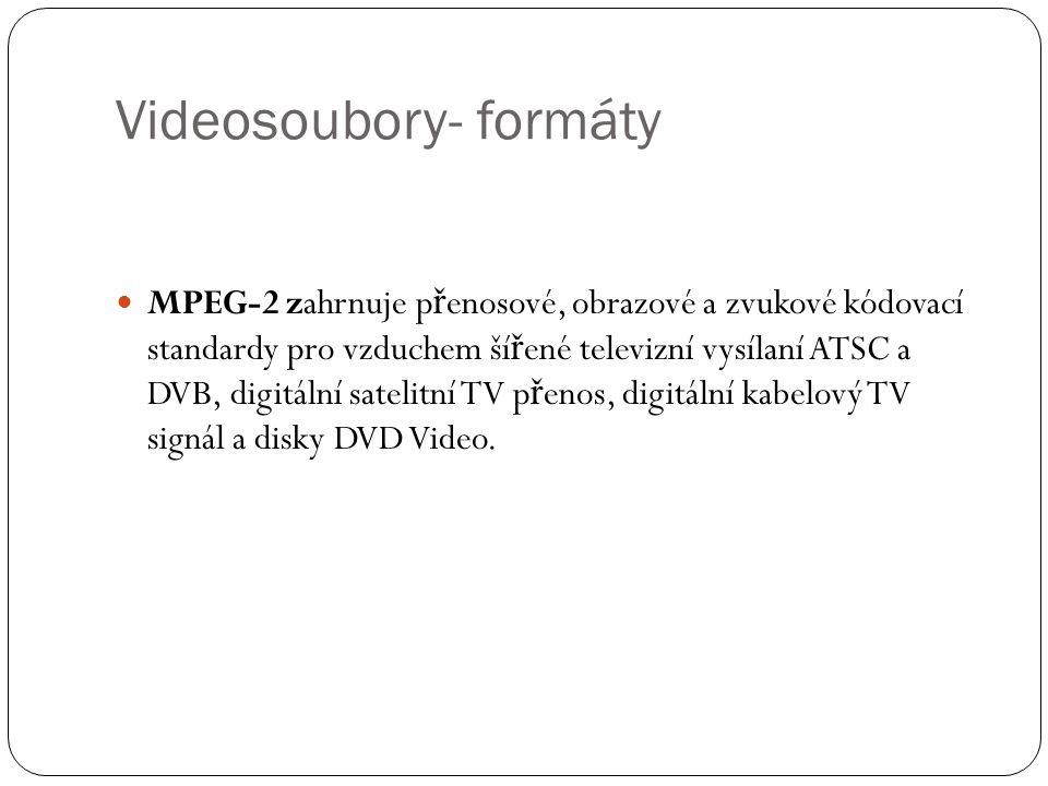 Videosoubory- formáty MPEG-2 zahrnuje p ř enosové, obrazové a zvukové kódovací standardy pro vzduchem ší ř ené televizní vysílaní ATSC a DVB, digitáln