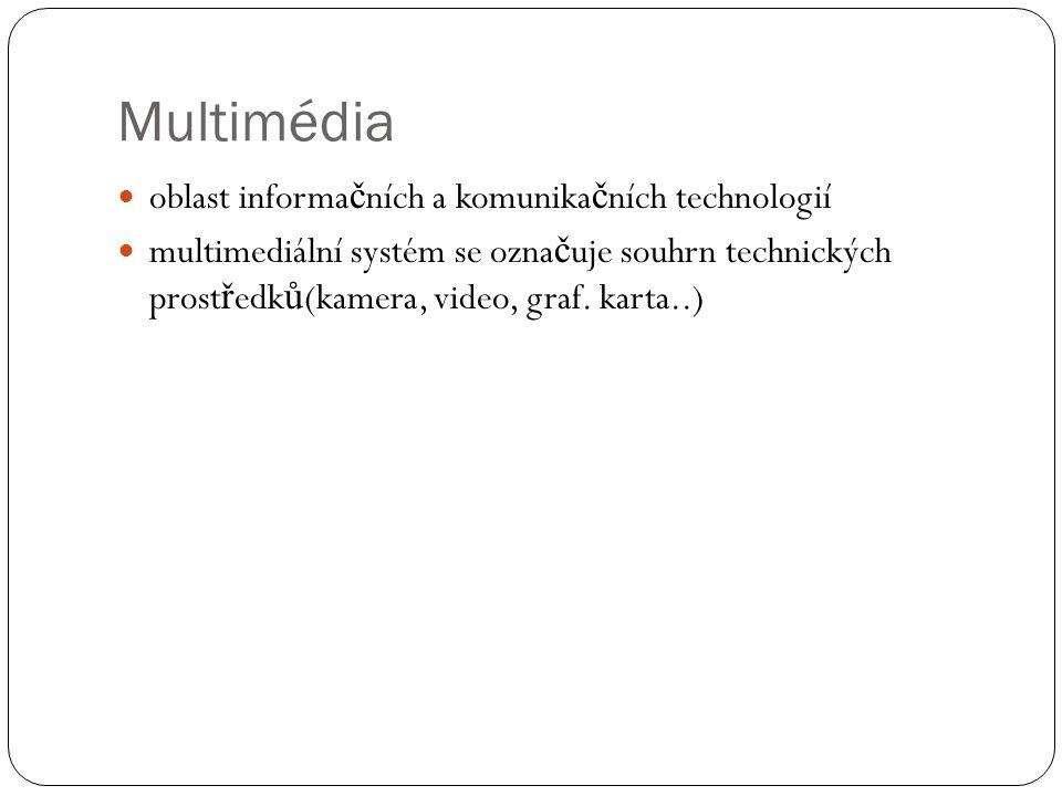 oblast informa č ních a komunika č ních technologií multimediální systém se ozna č uje souhrn technických prost ř edk ů (kamera, video, graf. karta..)