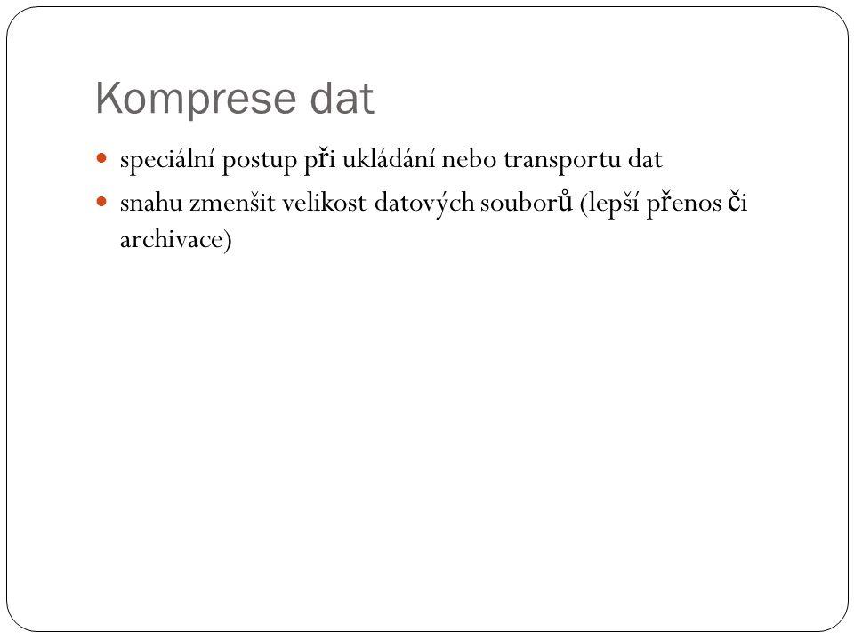 Komprese dat speciální postup p ř i ukládání nebo transportu dat snahu zmenšit velikost datových soubor ů (lepší p ř enos č i archivace)