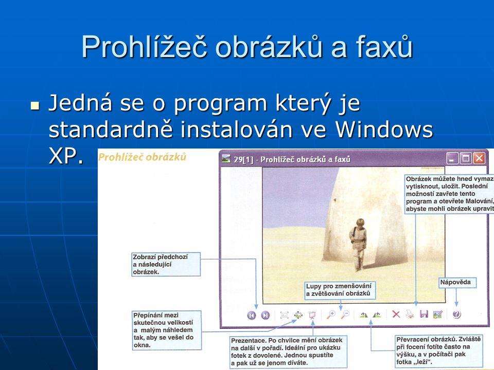 Prohlížeč obrázků a faxů Jedná se o program který je standardně instalován ve Windows XP. Jedná se o program který je standardně instalován ve Windows