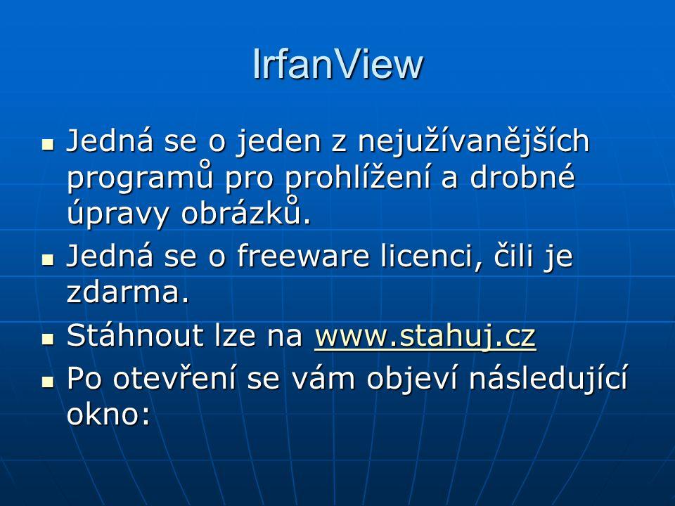 IrfanView Jedná se o jeden z nejužívanějších programů pro prohlížení a drobné úpravy obrázků. Jedná se o jeden z nejužívanějších programů pro prohlíže