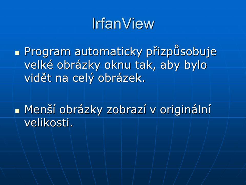 IrfanView Program automaticky přizpůsobuje velké obrázky oknu tak, aby bylo vidět na celý obrázek. Program automaticky přizpůsobuje velké obrázky oknu
