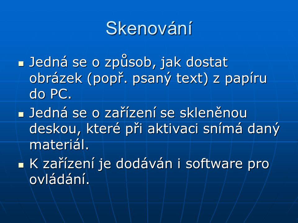Skenování Jedná se o způsob, jak dostat obrázek (popř. psaný text) z papíru do PC. Jedná se o způsob, jak dostat obrázek (popř. psaný text) z papíru d