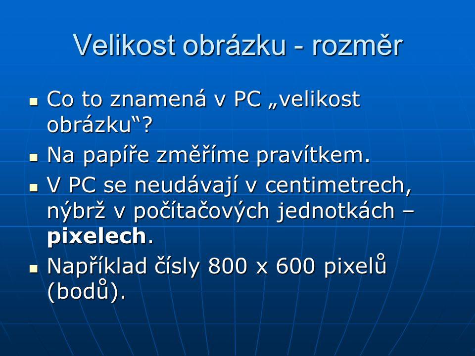 """Velikost obrázku - rozměr Co to znamená v PC """"velikost obrázku""""? Co to znamená v PC """"velikost obrázku""""? Na papíře změříme pravítkem. Na papíře změříme"""