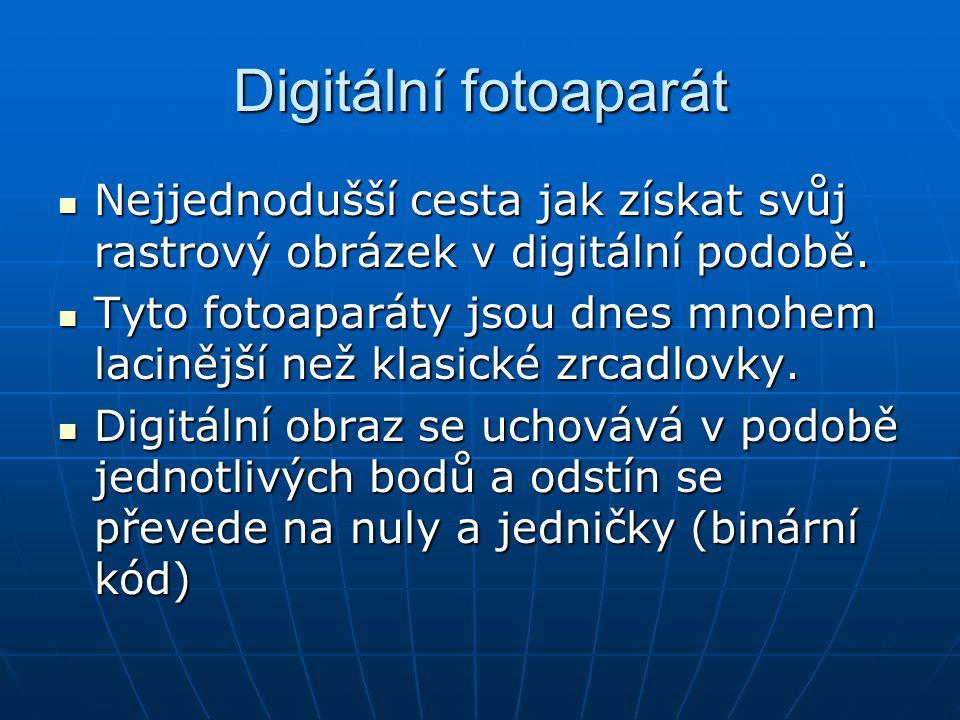 Digitální fotoaparát Nejjednodušší cesta jak získat svůj rastrový obrázek v digitální podobě. Nejjednodušší cesta jak získat svůj rastrový obrázek v d