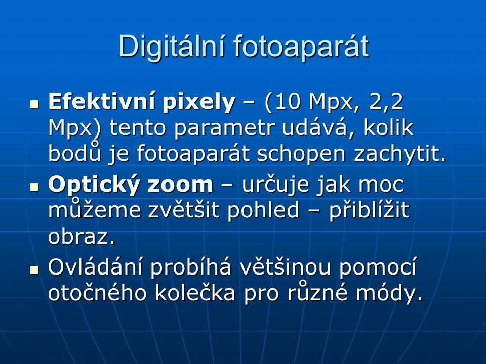 Digitální fotoaparát Efektivní pixely – (10 Mpx, 2,2 Mpx) tento parametr udává, kolik bodů je fotoaparát schopen zachytit. Efektivní pixely – (10 Mpx,