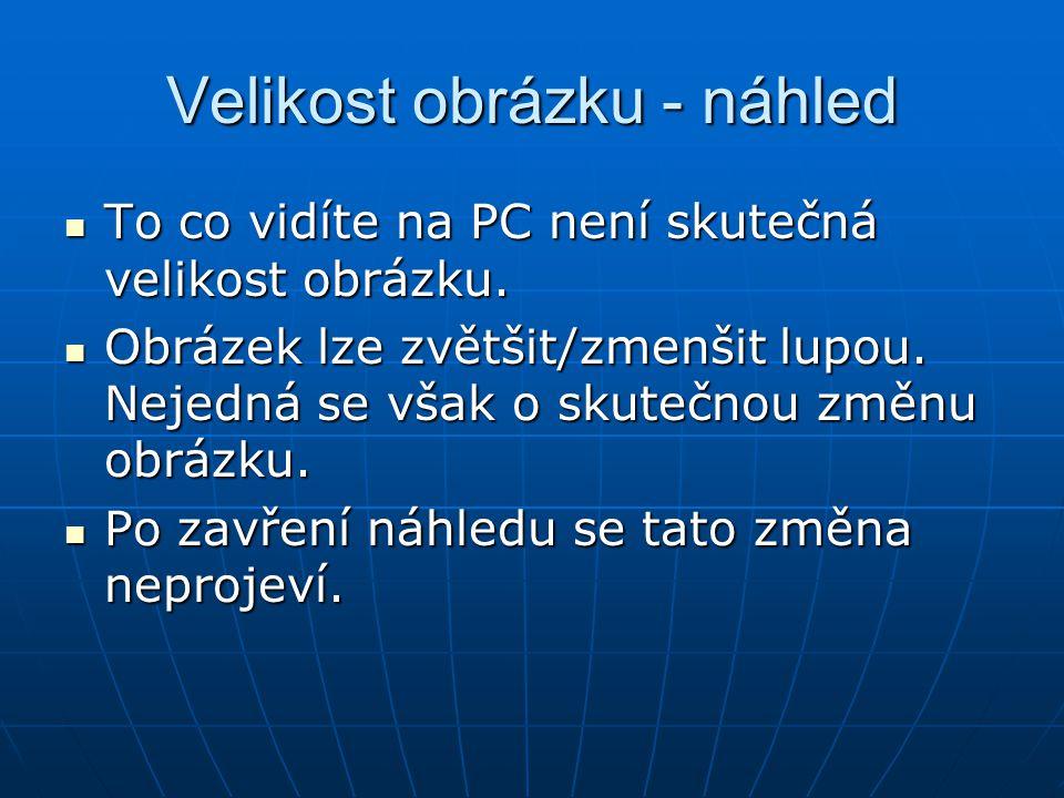 Velikost obrázku - náhled To co vidíte na PC není skutečná velikost obrázku. To co vidíte na PC není skutečná velikost obrázku. Obrázek lze zvětšit/zm