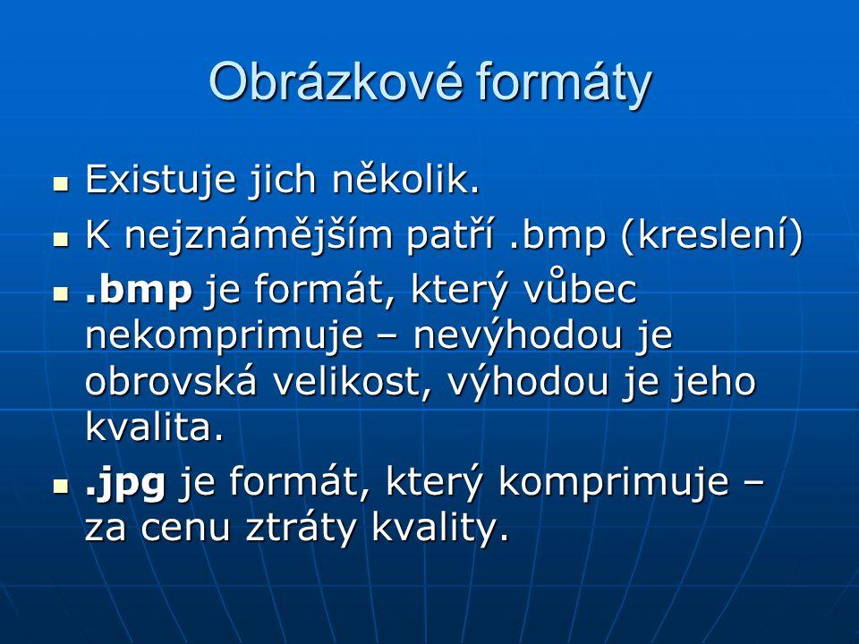 Obrázkové formáty Existuje jich několik. Existuje jich několik. K nejznámějším patří.bmp (kreslení) K nejznámějším patří.bmp (kreslení).bmp je formát,