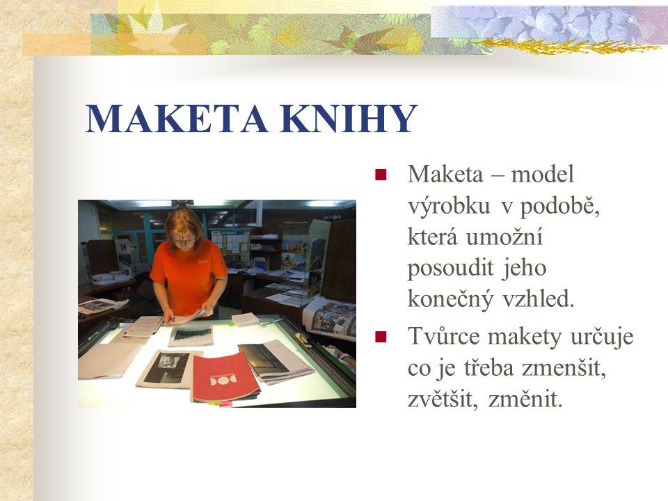 MAKETA KNIHY Maketa – model výrobku v podobě, která umožní posoudit jeho konečný vzhled.