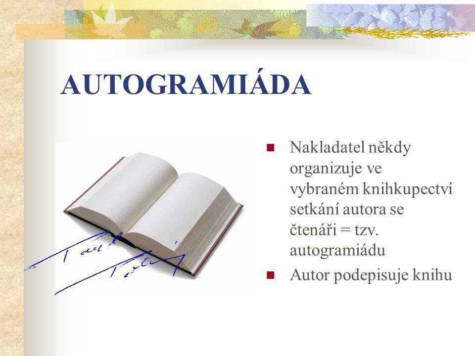 AUTOGRAMIÁDA Nakladatel někdy organizuje ve vybraném knihkupectví setkání autora se čtenáři = tzv.