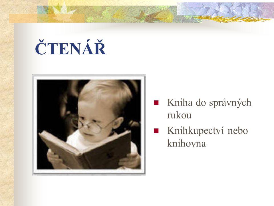 ČTENÁŘ Kniha do správných rukou Knihkupectví nebo knihovna